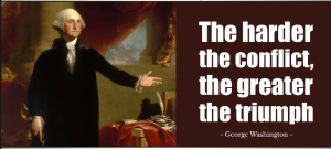 The harder the conflict the greater the triumph - George Washington