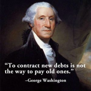 To contract new debts is not the way to pay old ones - George Washington