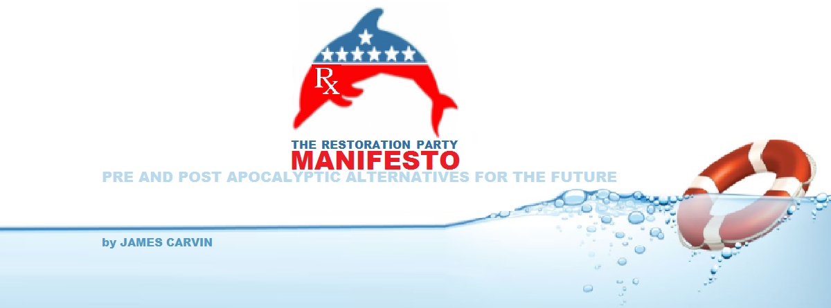 The Restoration Party Manifesto: Pre and Post Apocalyptic Alternatives for the Future